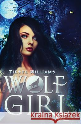 Wolf Girl (Book 1) Tieste Williams 9780998304106