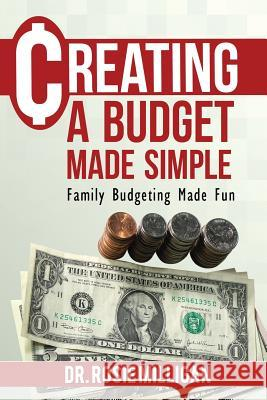 Creating a Budget Made Simple: Family Budgeting Made Fun: Financial Empowerment Is a Family Affair Phd Rosie Milligan 9780998308913