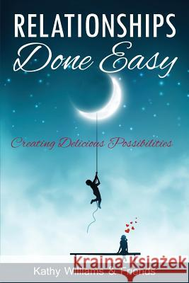 Relationships Done Easy: Creating Delicious Possibilities Kathy Williams 9780998370828