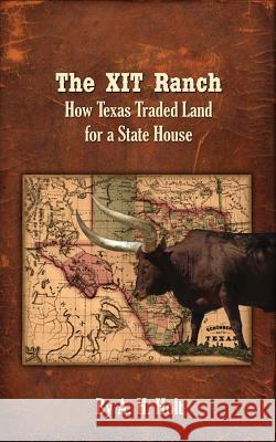 The Xit Ranch: How Texas Traded Land for a State House Anne Haw Holt 9780998387703