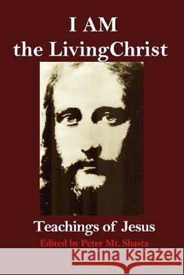 I Am the Living Christ: Teachings of Jesus Peter M 9780998414331