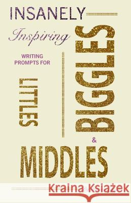 Insanely-Inspiring Writing Prompts for Littles, Middles, & Biggles Stacey Lytle 9780998418100