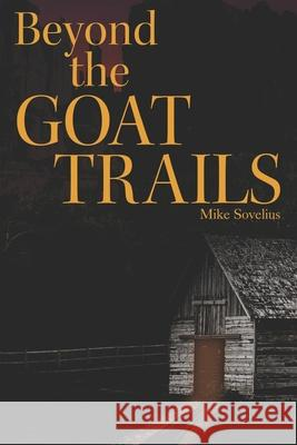 Beyond the Goat Trails Mike Sovelius 9780998463827