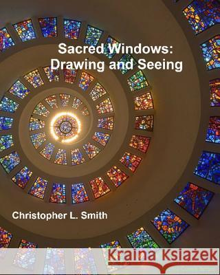 Sacred Windows: Drawing and Seeing Christopher L. Smith 9780998529509 Shalom Press