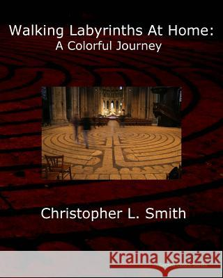 Walking Labyrinths at Home: A Colorful Journey Christopher L. Smith 9780998529516 Shalom Press