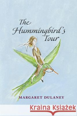 The Hummingbird's Tour Margaret Dulaney 9780998602325