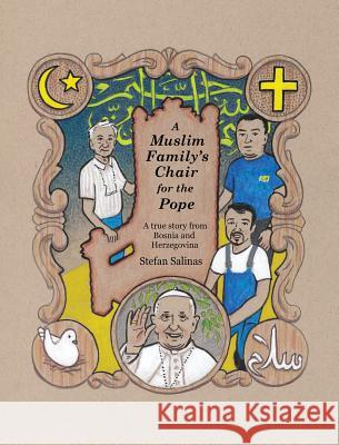 A Muslim Family's Chair for the Pope: A True Story from Bosnia and Herzegovina Stefan a. Salinas Stefan a. Salinas 9780998608808