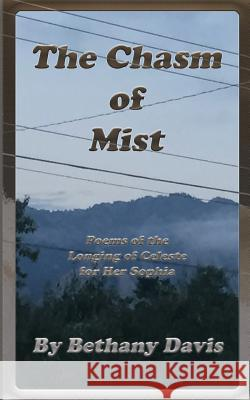 The Chasm of Mist: Poems of the Longing of Celeste for Her Sophia Bethany Davis 9780998620008