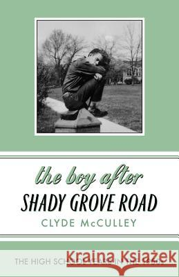 The Boy After Shady Grove Road: The High School Years in the 1950s Clyde McCulley 9780998669991