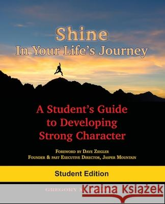 Shine in Your Life's Journey: A Student's Guide to Developing Strong Character Gregory M. Ahlijian 9780998693705