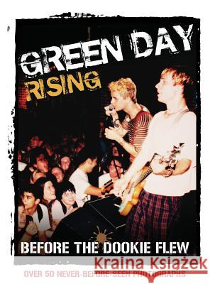 Green Day Rising: Before the Dookie Flew Michael Sharon Tim Kenneally 9780998821702