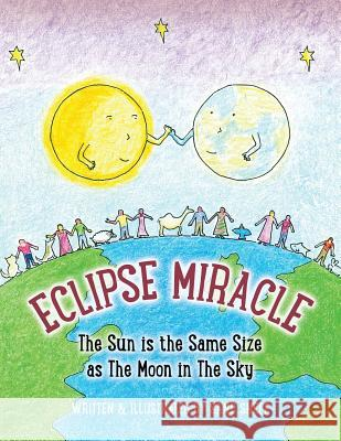 Eclipse Miracle: The Sun Is the Same Size as the Moon in the Sky Sand Sheff Sand Sheff 9780998844503