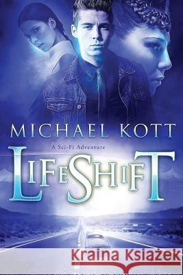 Lifeshift: A Sci-Fi Adventure Michael S. Kott 9780998923024
