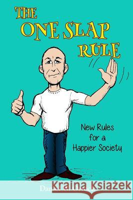 The One Slap Rule: New Rules for a Happier Society Daniel W. Orrock 9780998949642