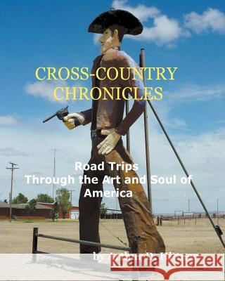 Cross-Country Chronicles: Road Trips Through the Art and Soul of America Arthur D. Hittner 9780998981024