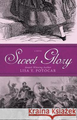 Sweet Glory Lisa Y. Potocar 9780999048801
