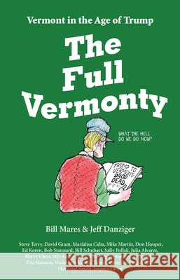 The Full Vermonty: Vermont in the Age of Trump Bill Mares Jeff Danziger 9780999076606