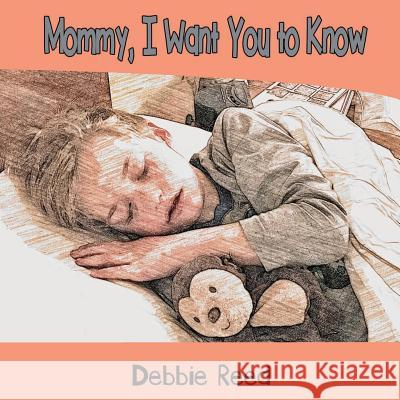 Mommy, I Want You to Know Debbie Reed 9780999152508