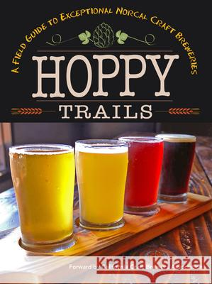 Hoppy Trails: A Field Guide to Exceptional Norcal Craft Breweries  9780999160299