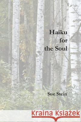 Haiku for the Soul Sue Stein 9780999180112