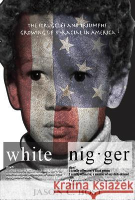 White Nigger: The Struggles and Triumphs Growing Up Bi-Racial in America Jason Bost Chineyre Ofoma Elizabeth Martin 9780999194515