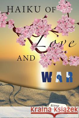 Haiku of Love and War: Oif Perspectives from a Woman's Heart Elyse Braxton 9780999218228
