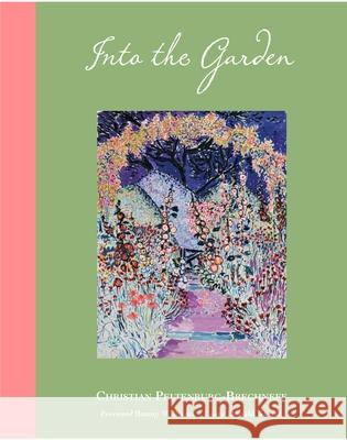 Into the Garden Christian Peltenburg-Brechneff Bunny Williams Donald Kuspit 9780999243046