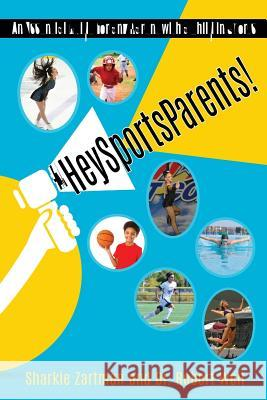 #heysportsparents: An Essential Guide for Any Parent with a Child in Sports Sharkie Zartman Dr Robert Weil 9780999251041