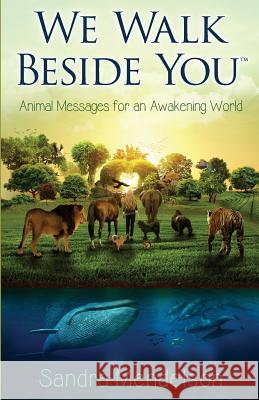 We Walk Beside You: Animal Messages for an Awakening World Sandra Mendelson 9780999270400