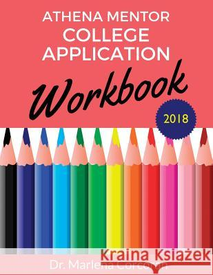 Athena Mentor College Application Workbook 2018 Dr Marlena Corcoran 9780999277805