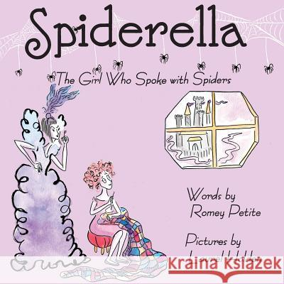Spiderella: The Girl Who Spoke with Spiders Romey Petite Laurel Holden 9780999296707