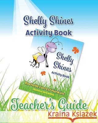 Shelly Shines Activity Book: Teacher's Guide Rochelle Forres Terre Britton 9780999313138