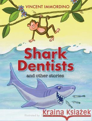 Shark Dentists and Other Stories Vincent Immordino Dayne Sislen Stephanie Krell 9780999332207