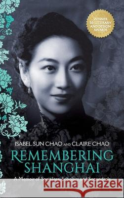 Remembering Shanghai: A Memoir of Socialites, Scholars and Scoundrels Claire Chao Isabel Su 9780999393802