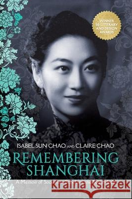 Remembering Shanghai: A Memoir of Socialites, Scholars and Scoundrels Claire Chao Isabel Su 9780999393819