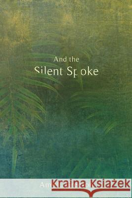 And the Silent Spoke Amy L. Greeson 9780999429815