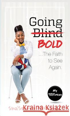 Going Bold: The Faith to See Again Sha'starra McCaskill 9780999440063