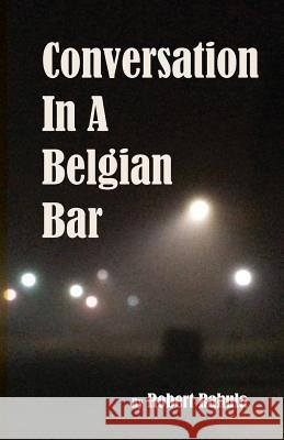 Conversation in a Belgian Bar Robert Rahula   9780999473689 Alma-Gator