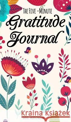 The Five-Minute Gratitude Journal: A One-Year Journal Dana Morningstar 9780999593585