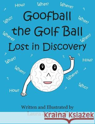Goofball the Golf Ball: Lost in Discovery Laura J. Golaboff Laura J. Golaboff 9780999618417