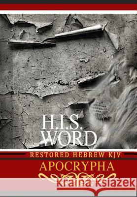 H.I.S. Word Restored Hebrew KJV Apocrypha Khai Yashua Press Jediyah Melek Jediyah Melek 9780999631416