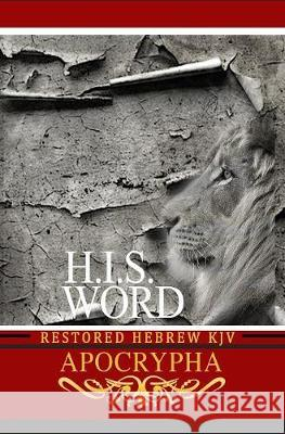 H.I.S. Word Restored Hebrew KJV Apocrypha Khai Yashua Press Jediyah Melek Jediyah Melek 9780999631454