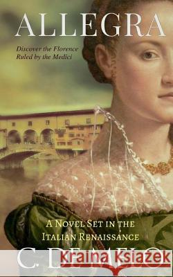Allegra: A Novel Set in the Italian Renaissance C. d 9780999787816