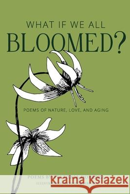 What If We All Bloomed?: Poems of Nature, Love, and Aging Victoria Doerper John Doerper 9780999804810