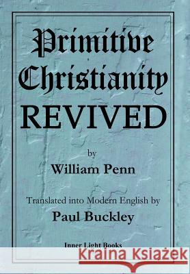 Primitive Christianity Revived William Penn Paul Buckley 9780999833209 Inner Light Books
