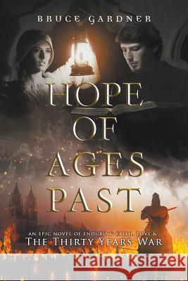 Hope of Ages Past: An Epic Novel of Faith, Love, and the Thirty Years War Bruce E. Gardner 9780999881118