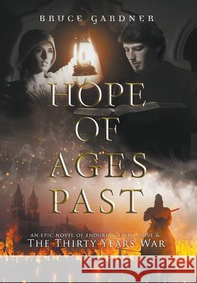 Hope of Ages Past: An Epic Novel of Faith, Love, and the Thirty Years War Bruce Gardner 9780999881125