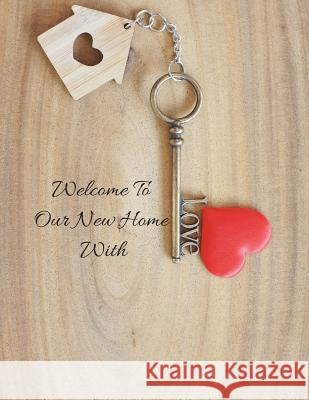 Welcome to Our Home with Love: Open House Sign In Record Book - Message for visitors - Home Warming Parties - Birthday - Events and Special Occasions Jason Soft 9781070136516
