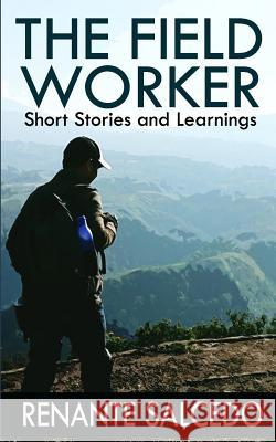 THE FIELD WORKER Short Stories and Learnings Renante Salcedo 9781070229621