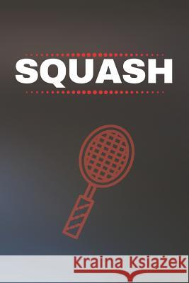 Squash: Squash Journal & Sport Coaching Notebook Motivation Quotes - Practice Training Diary To Write In (110 Lined Pages, 6 x Awesome Press 9781070236889